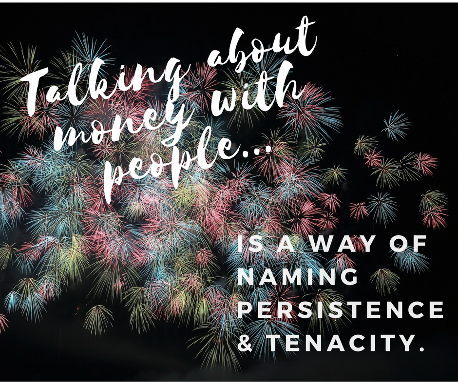Talking about money with people is a way of naming persistence and tenacity.